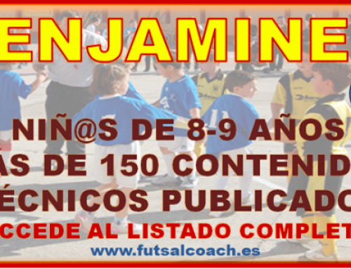 Futsalcoach. LISTADO DE CONTENIDOS PARA ENTRENAR BENJAMINES (Niñ@s de 8-9 años). Más de 150 contenidos técnicos publicados.