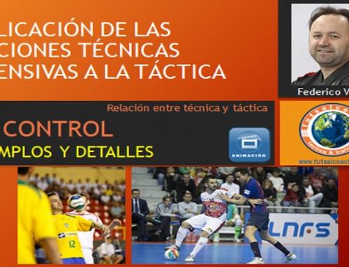 Aplicación de las acciones técnicas ofensivas a la táctica. El control. Ejemplos y detalles.