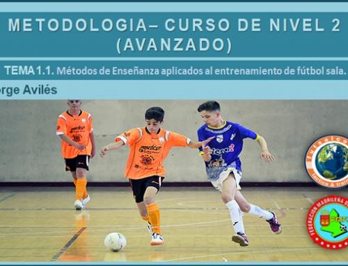 METODOLOGIA – CURSO DE NIVEL 2 (AVANZADO). TEMA 1.1. Métodos de Enseñanza aplicados al entrenamiento de fútbol sala.