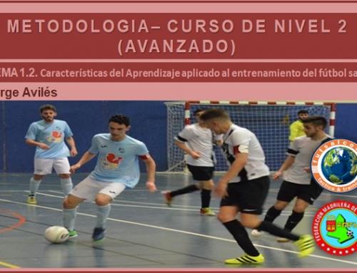 METODOLOGÍA – CURSO DE NIVEL 2 (AVANZADO). TEMA 1.2. Características del Aprendizaje aplicado al entrenamiento del fútbol sala.