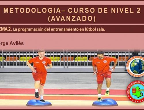 METODOLOGÍA – CURSO DE NIVEL 2 (AVANZADO). TEMA 2. La programación del entrenamiento en fútbol sala.