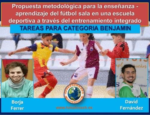 Propuesta metodológica para la enseñanza – aprendizaje del fútbol sala en una escuela deportiva a través del entrenamiento integrado centrado en la técnica y la táctica. 10 TAREAS PARA CATEGORÍA BENJAMÍN