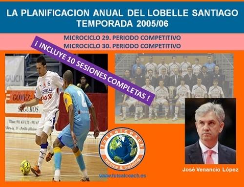 Planificación Lobelle Santiago Futsal. Temporada 2005/06. Microciclos 29 y 30