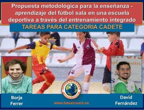 Propuesta metodológica para la enseñanza – aprendizaje del fútbol sala en una escuela deportiva a través del entrenamiento integrado centrado en la técnica y la táctica. 10 TAREAS PARA CATEGORÍA CADETE